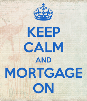 Keep Calm and Mortgage On